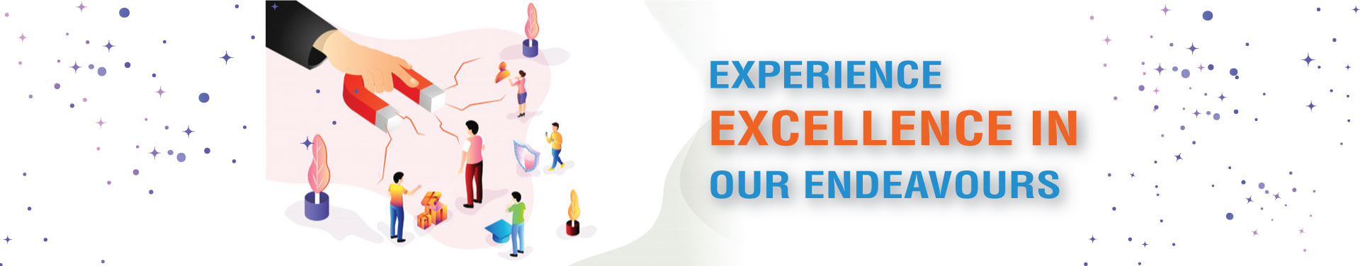 EXPERIENCE EXCELLENCE IN OUR ENDEAVOURS